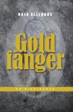 Hajo Gellhaus - GOLDFÄNGER. Kriminalroman