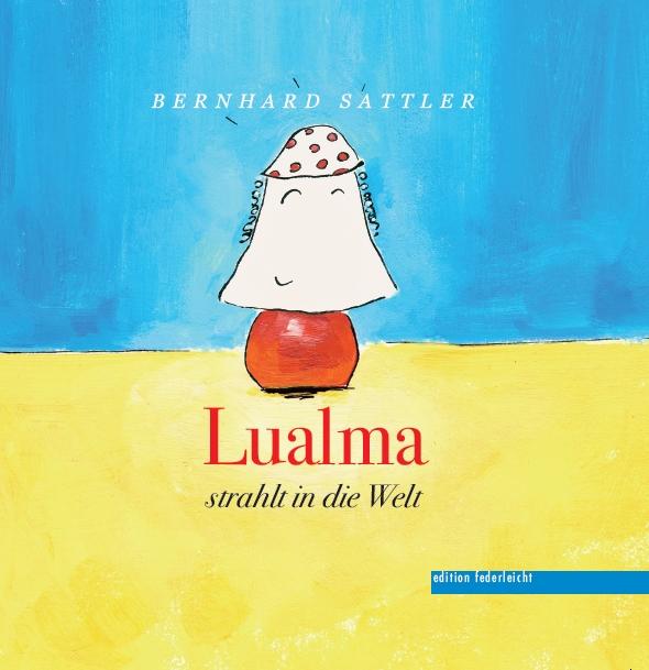 Bernhard Sattler - Lualma strahlt in die Welt